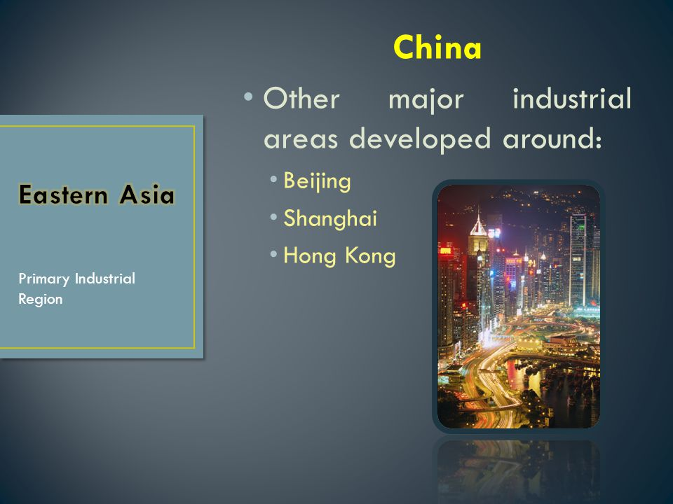 China Other major industrial areas developed around: Eastern Asia