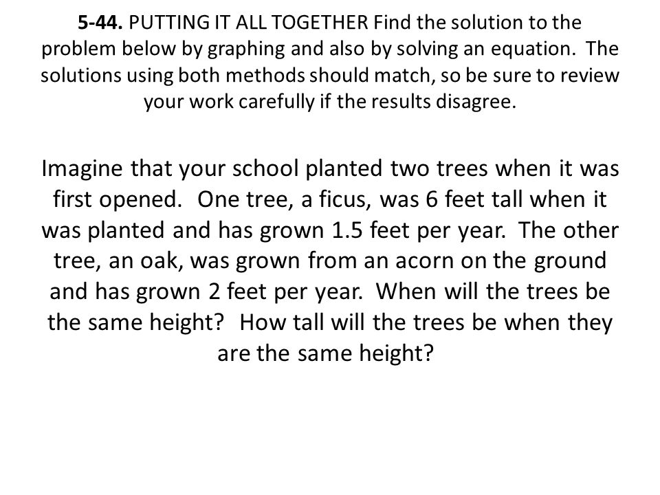 5-44. PUTTING IT ALL TOGETHER Find the solution to the problem below by graphing and also by solving an equation. The solutions using both methods should match, so be sure to review your work carefully if the results disagree.