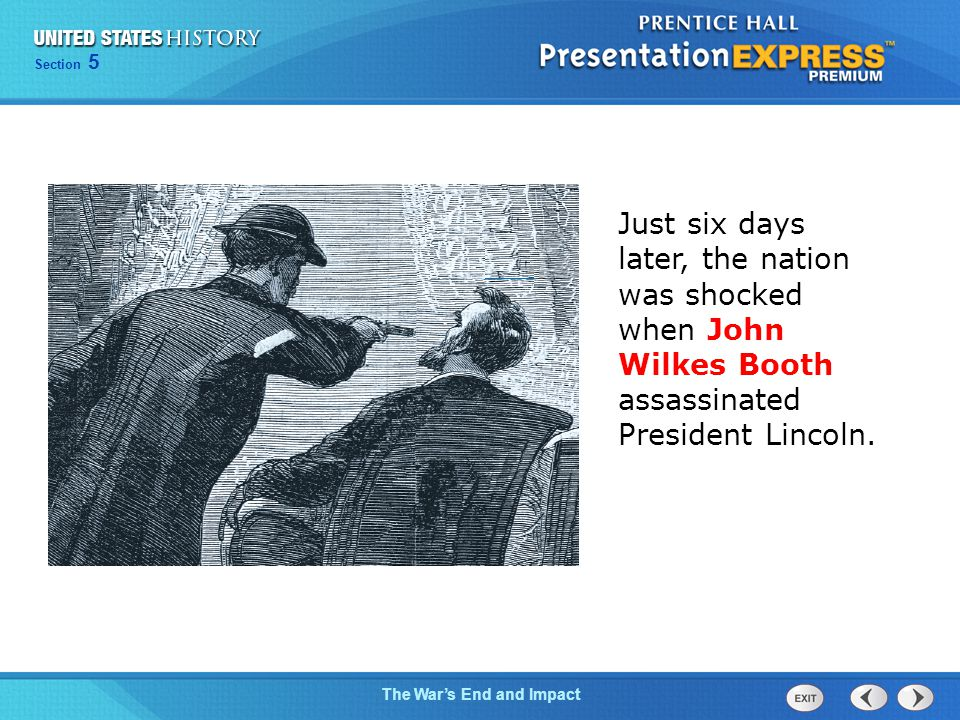 Just six days later, the nation was shocked when John Wilkes Booth assassinated President Lincoln.