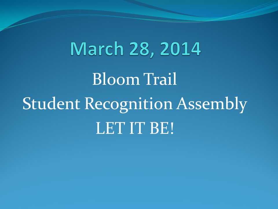 Bloom Trail Student Recognition Assembly LET IT BE!