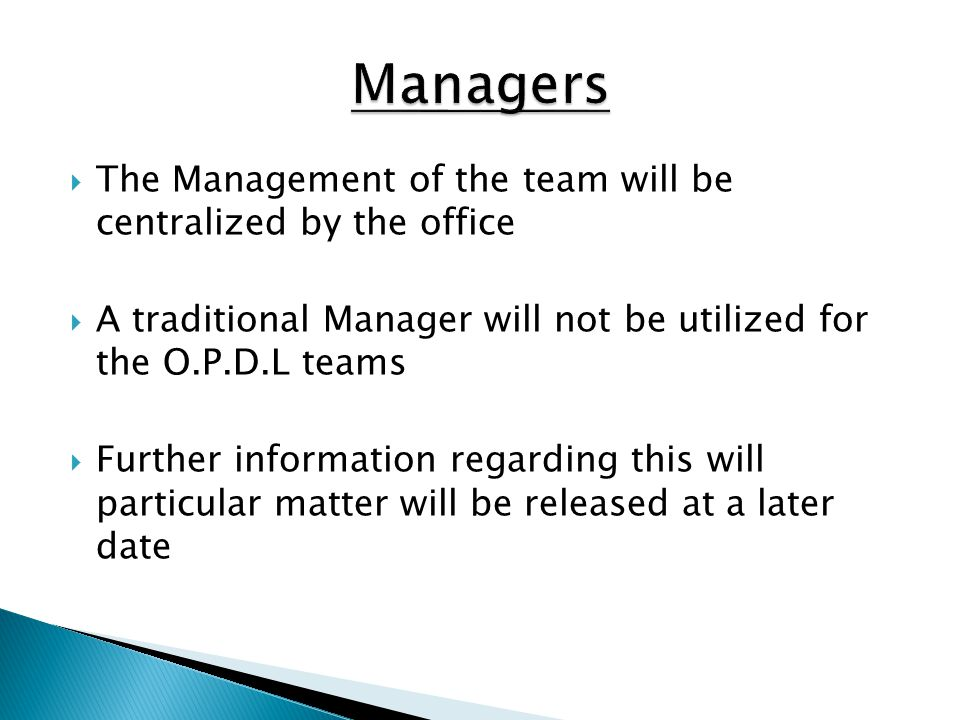 Managers The Management of the team will be centralized by the office