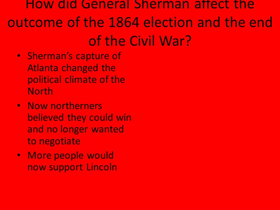 How did General Sherman affect the outcome of the 1864 election and the end of the Civil War
