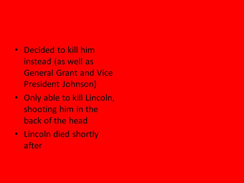 Decided to kill him instead (as well as General Grant and Vice President Johnson)