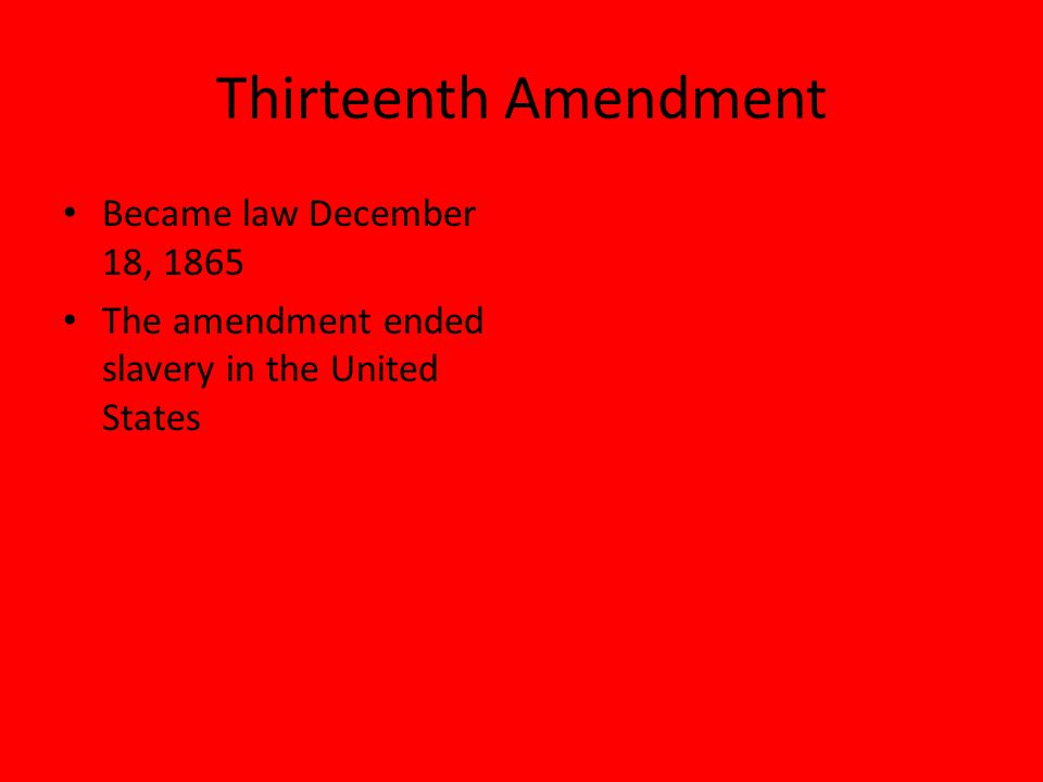 Thirteenth Amendment Became law December 18, 1865