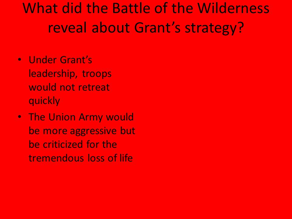 What did the Battle of the Wilderness reveal about Grant's strategy