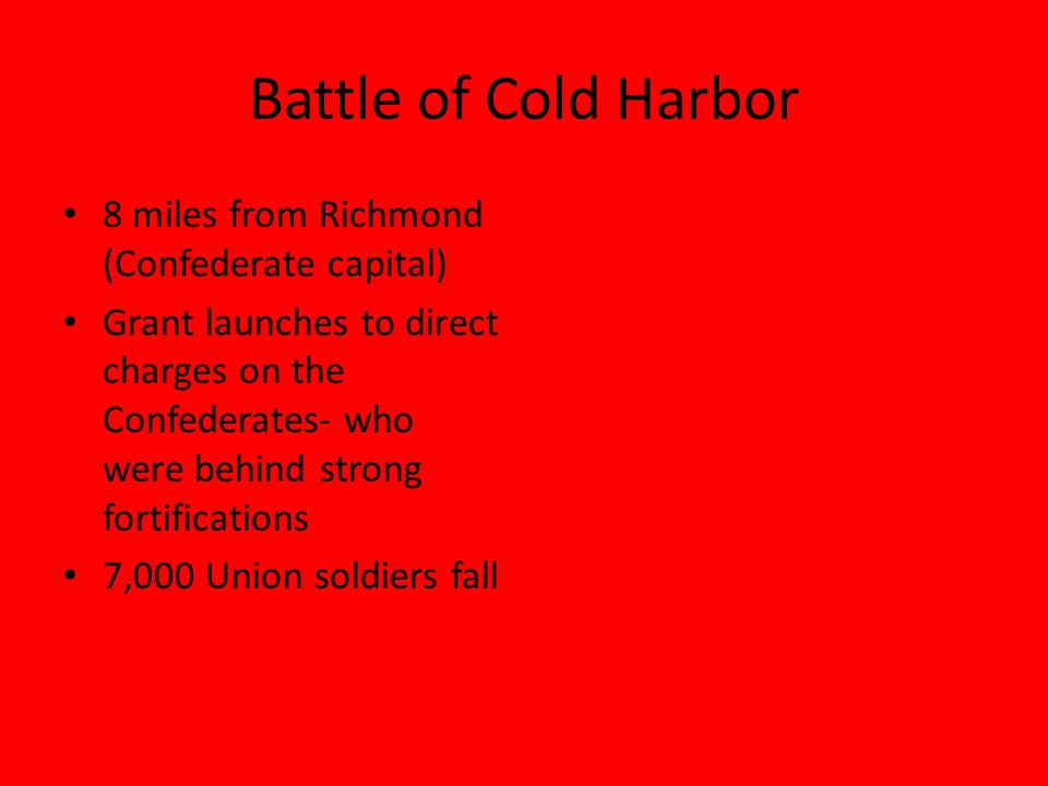 Battle of Cold Harbor 8 miles from Richmond (Confederate capital)