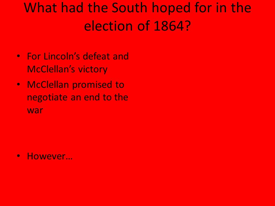 What had the South hoped for in the election of 1864