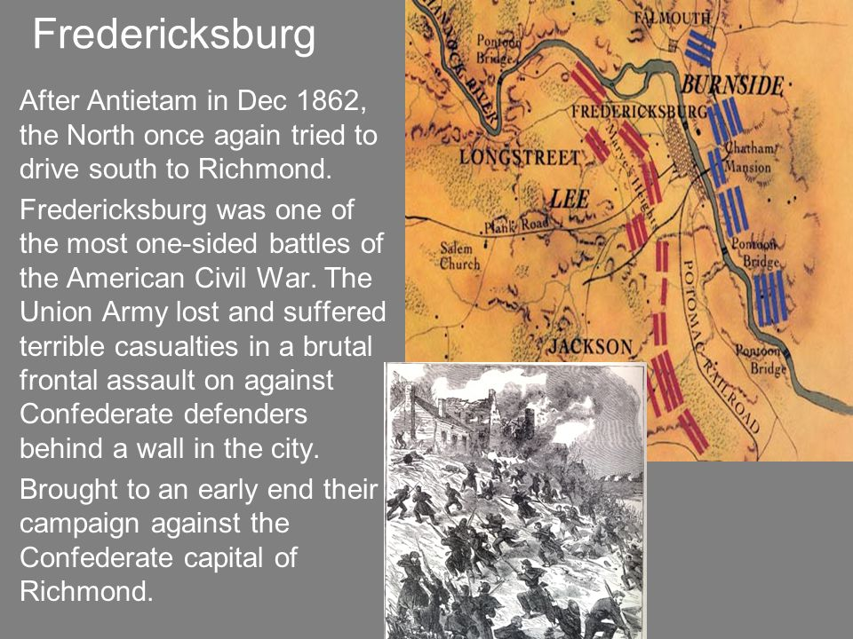 Fredericksburg After Antietam in Dec 1862, the North once again tried to drive south to Richmond.