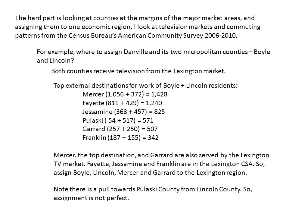 The hard part is looking at counties at the margins of the major market areas, and assigning them to one economic region. I look at television markets and commuting patterns from the Census Bureau's American Community Survey 2006-2010.