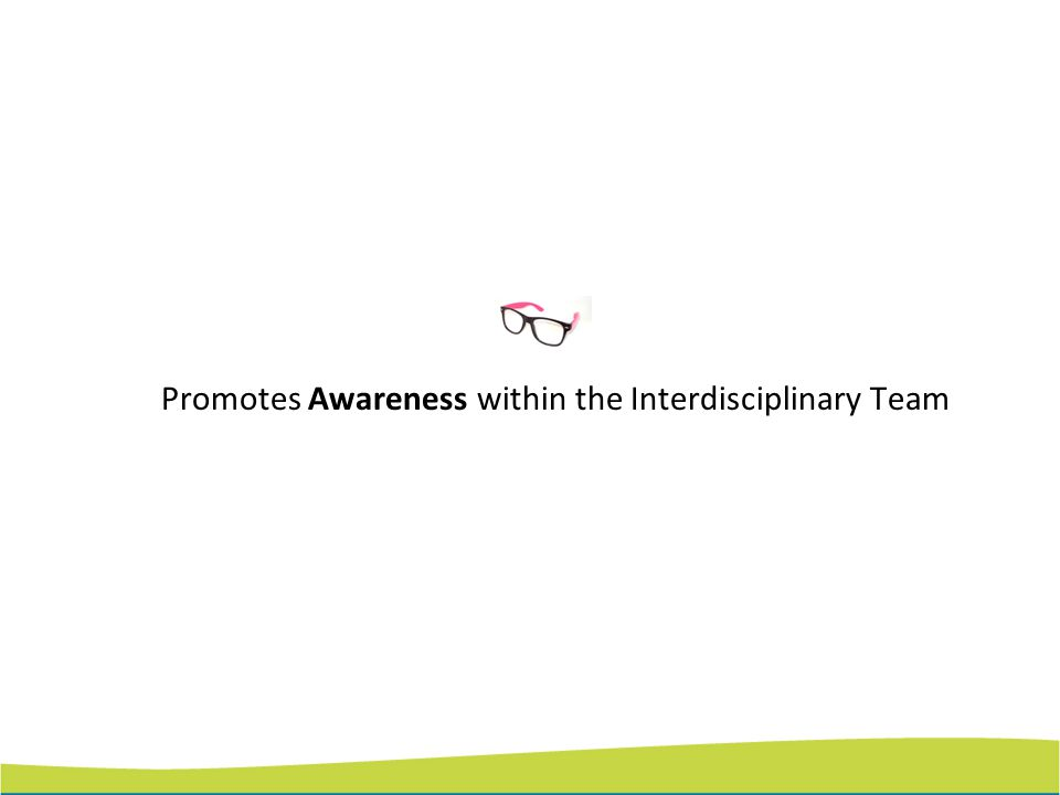 Promotes Awareness within the Interdisciplinary Team