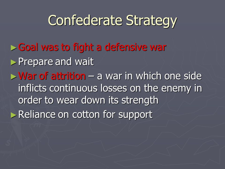 Confederate Strategy Goal was to fight a defensive war