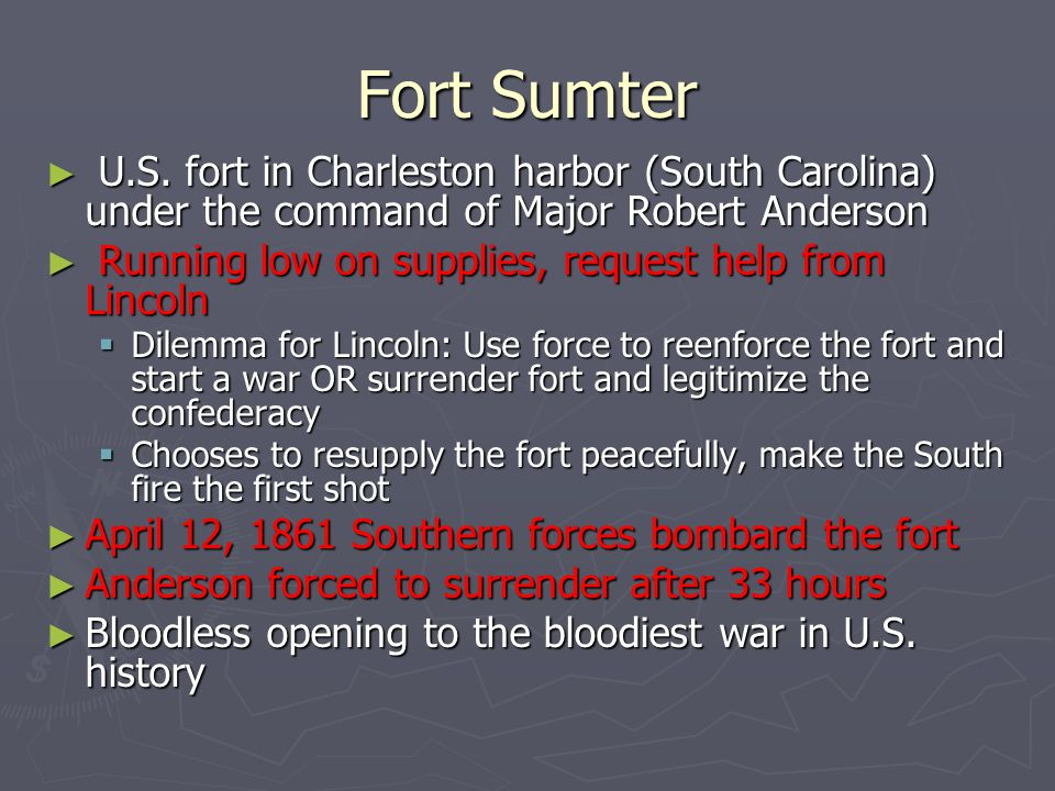 Fort Sumter U.S. fort in Charleston harbor (South Carolina) under the command of Major Robert Anderson.