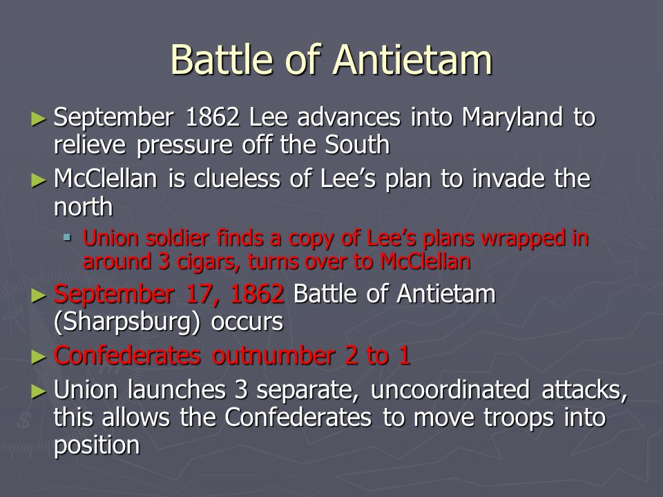 Battle of Antietam September 1862 Lee advances into Maryland to relieve pressure off the South.