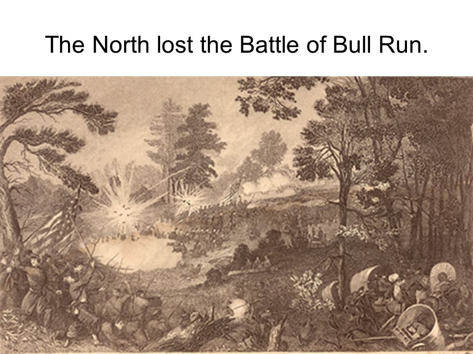 The North lost the Battle of Bull Run.