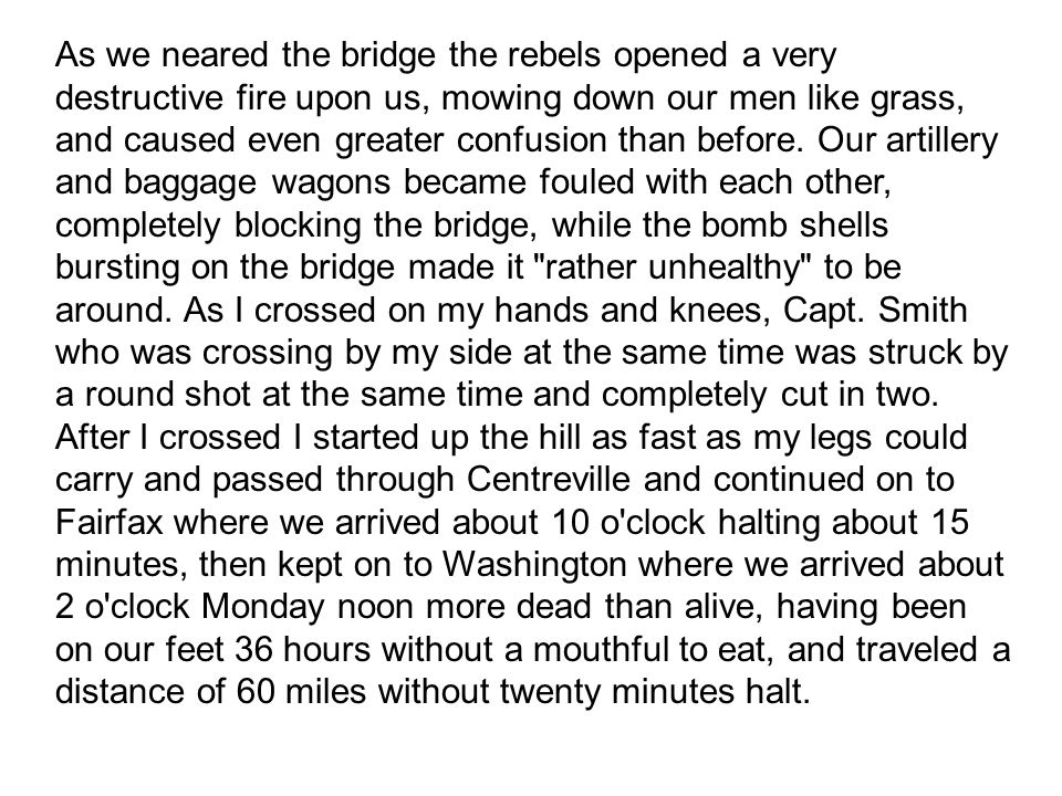 As we neared the bridge the rebels opened a very destructive fire upon us, mowing down our men like grass, and caused even greater confusion than before.