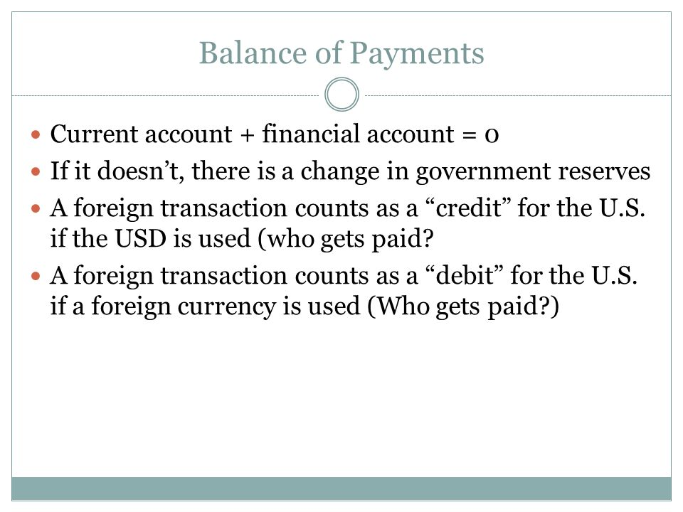 Balance of Payments Current account + financial account = 0