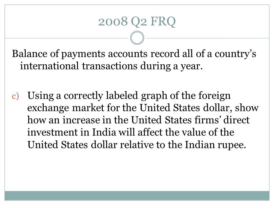 2008 Q2 FRQ Balance of payments accounts record all of a country's international transactions during a year.