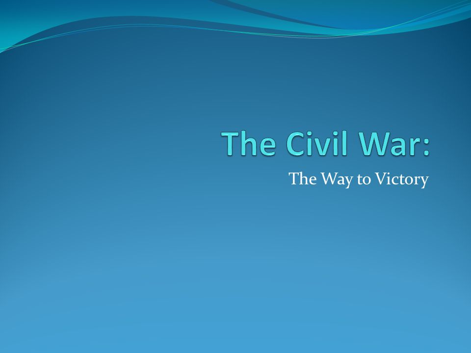 The Civil War: The Way to Victory