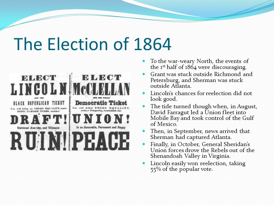 The Election of 1864 To the war-weary North, the events of the 1st half of 1864 were discouraging.