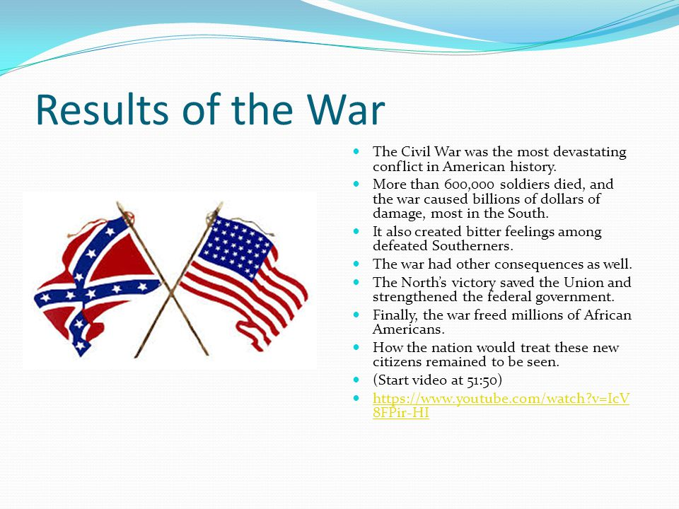 Results of the War The Civil War was the most devastating conflict in American history.
