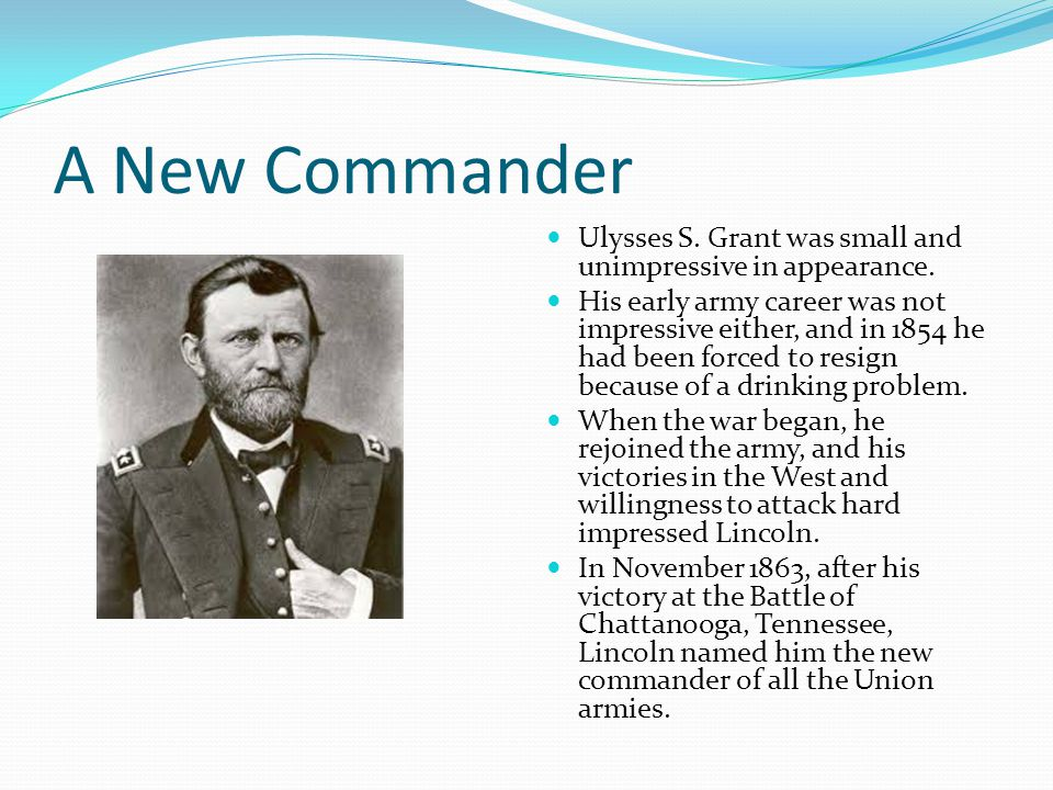 A New Commander Ulysses S. Grant was small and unimpressive in appearance.