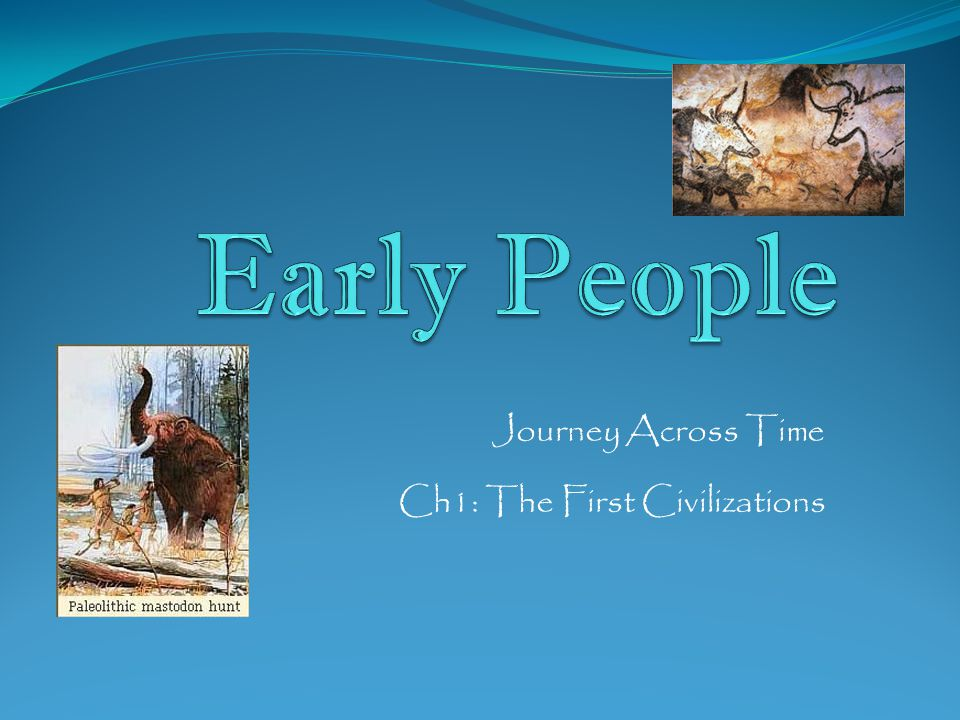 Journey Across Time Ch1: The First Civilizations