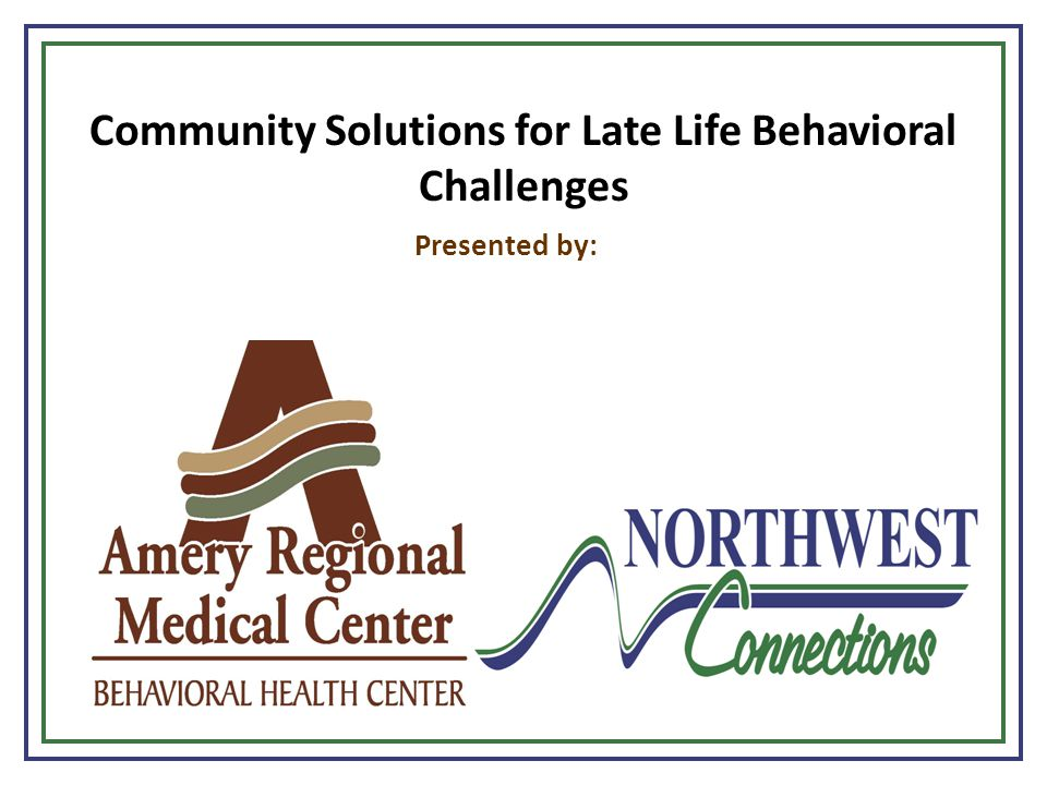 Community Solutions for Late Life Behavioral Challenges