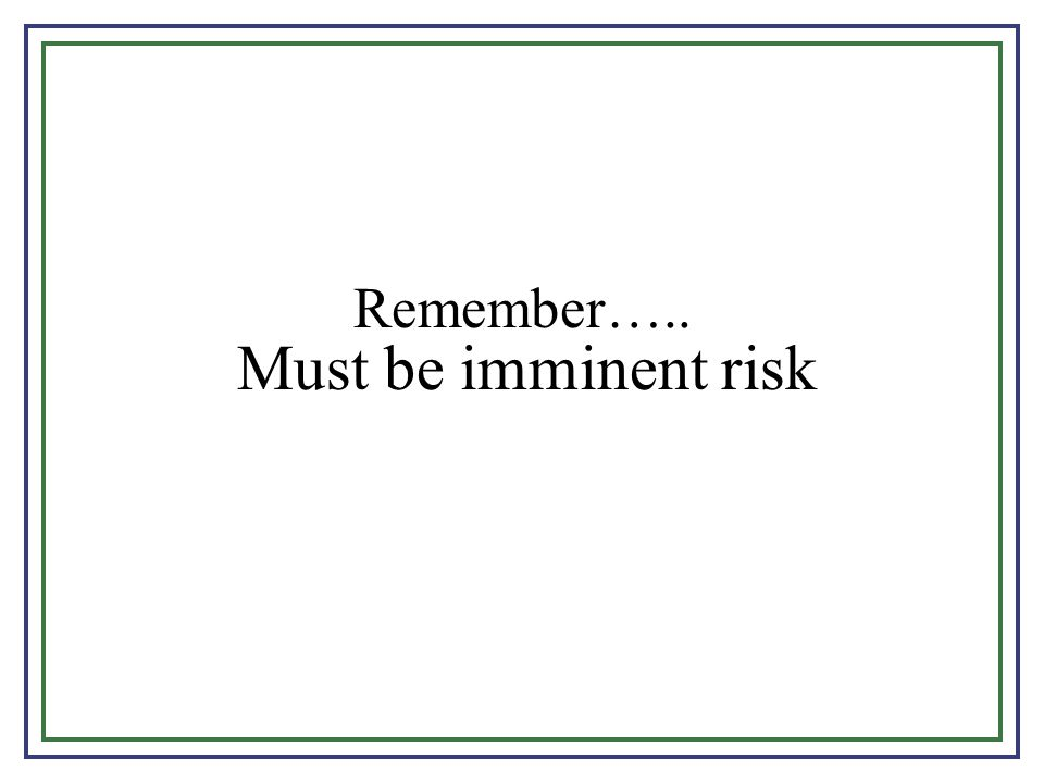Remember….. Must be imminent risk