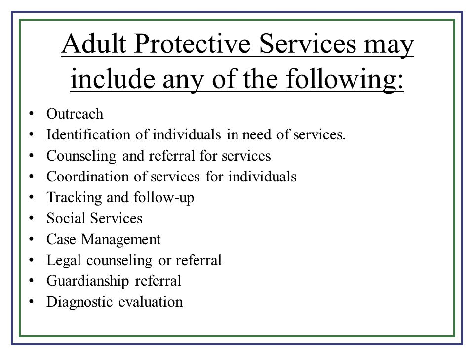 Adult Protective Services may include any of the following: