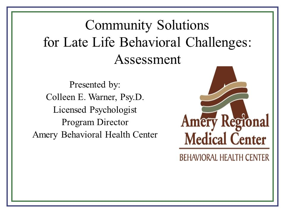 Community Solutions for Late Life Behavioral Challenges: Assessment