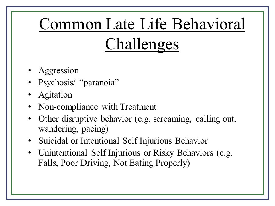 Common Late Life Behavioral Challenges