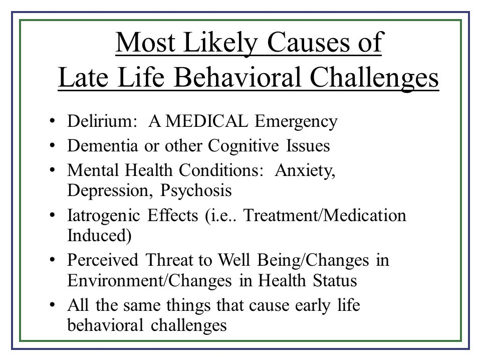 Most Likely Causes of Late Life Behavioral Challenges