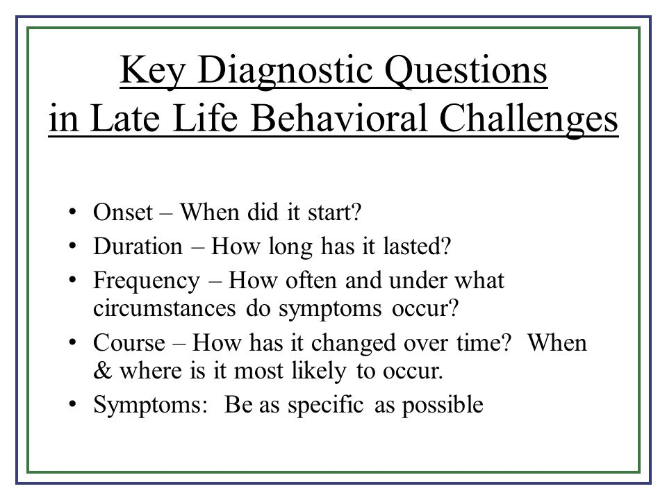 Key Diagnostic Questions in Late Life Behavioral Challenges
