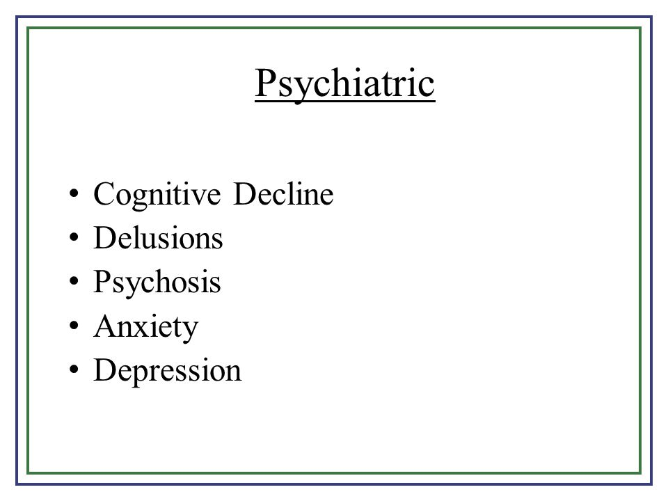 Psychiatric Cognitive Decline Delusions Psychosis Anxiety Depression