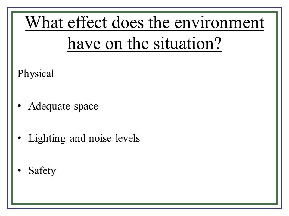 What effect does the environment have on the situation
