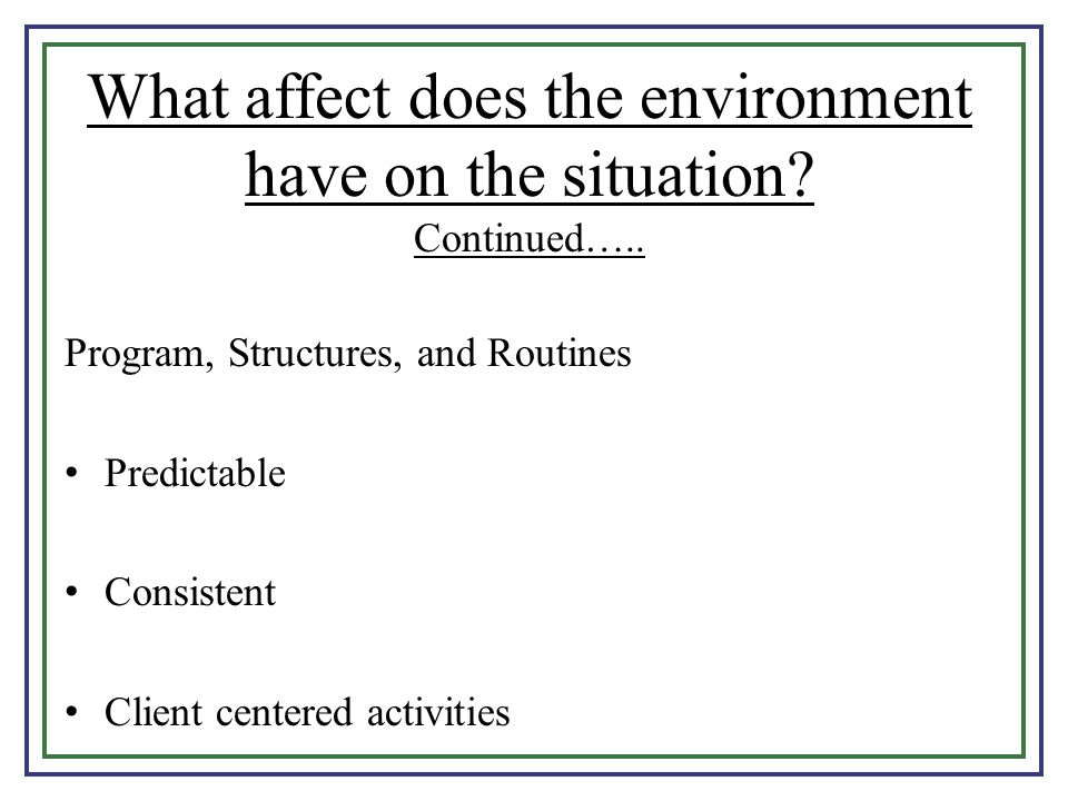 What affect does the environment have on the situation Continued…..