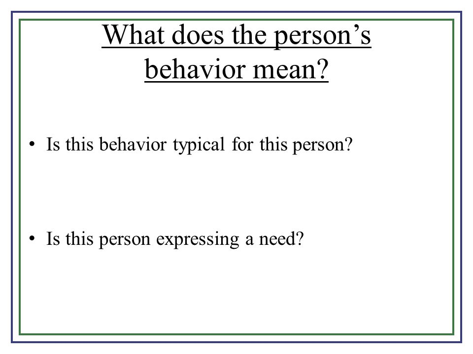 What does the person's behavior mean