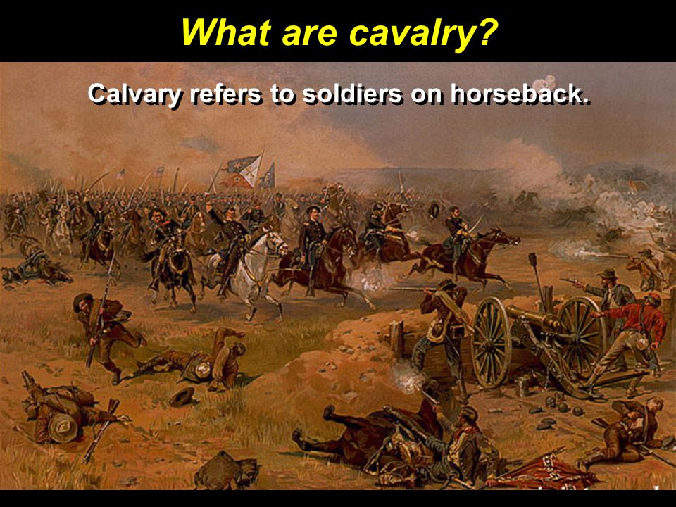 Calvary refers to soldiers on horseback.