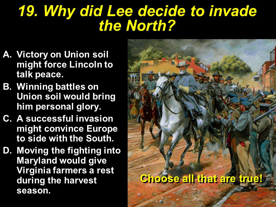 19. Why did Lee decide to invade the North