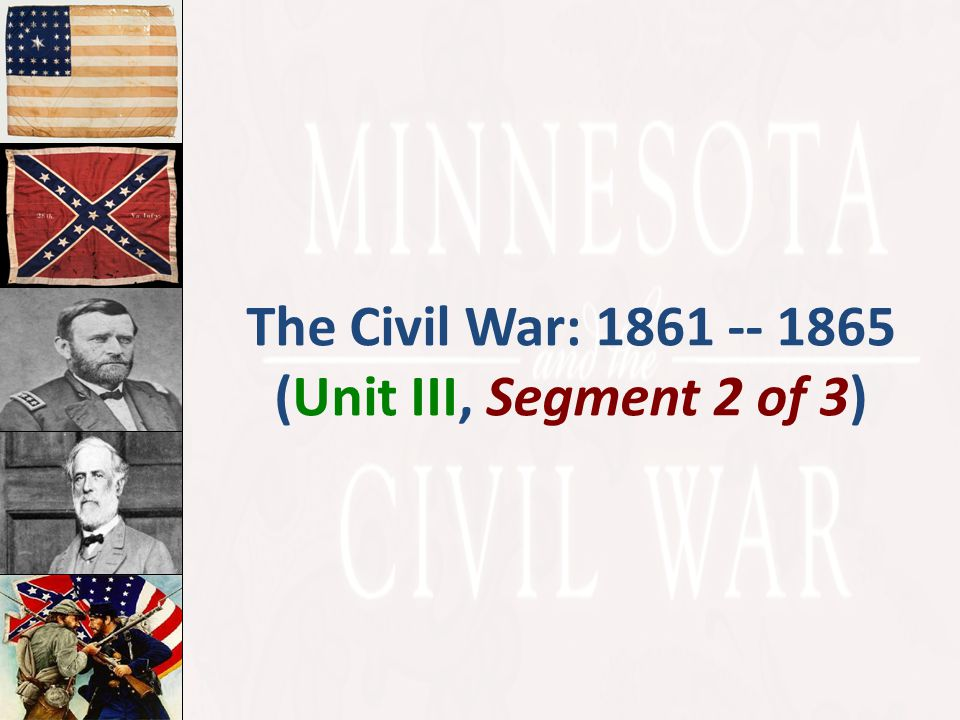 The Civil War: 1861 -- 1865 (Unit III, Segment 2 of 3)