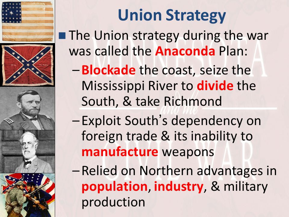 Union Strategy The Union strategy during the war was called the Anaconda Plan: