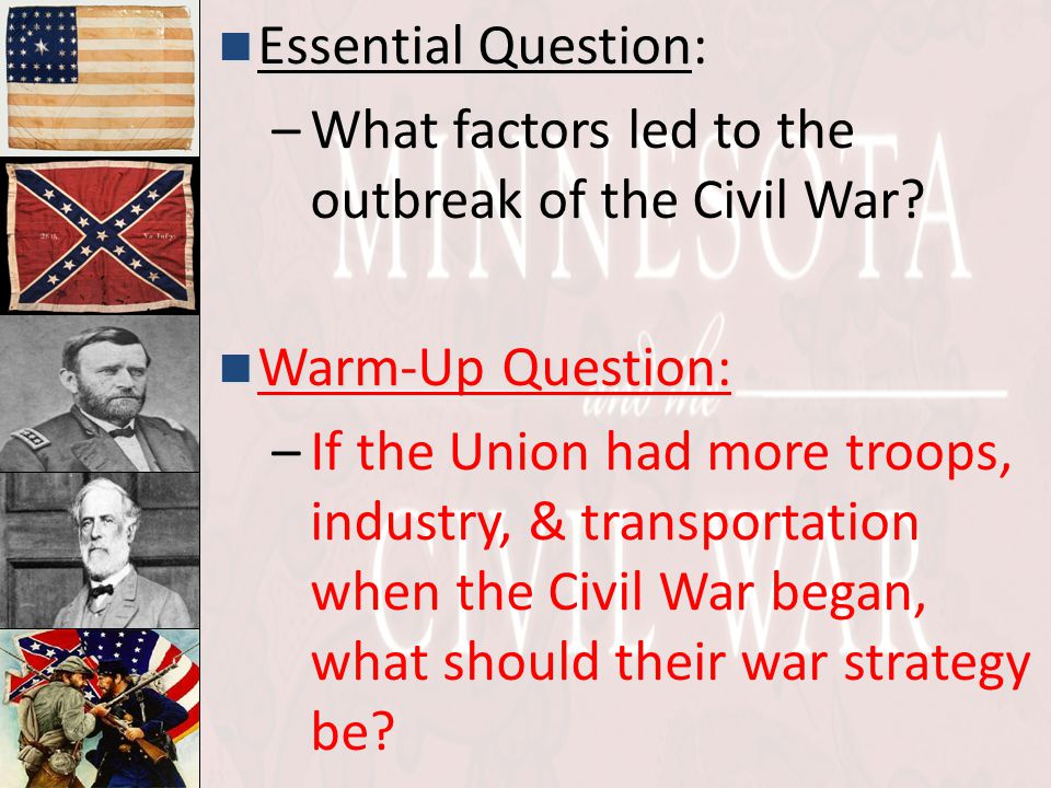 Essential Question: What factors led to the outbreak of the Civil War Warm-Up Question: