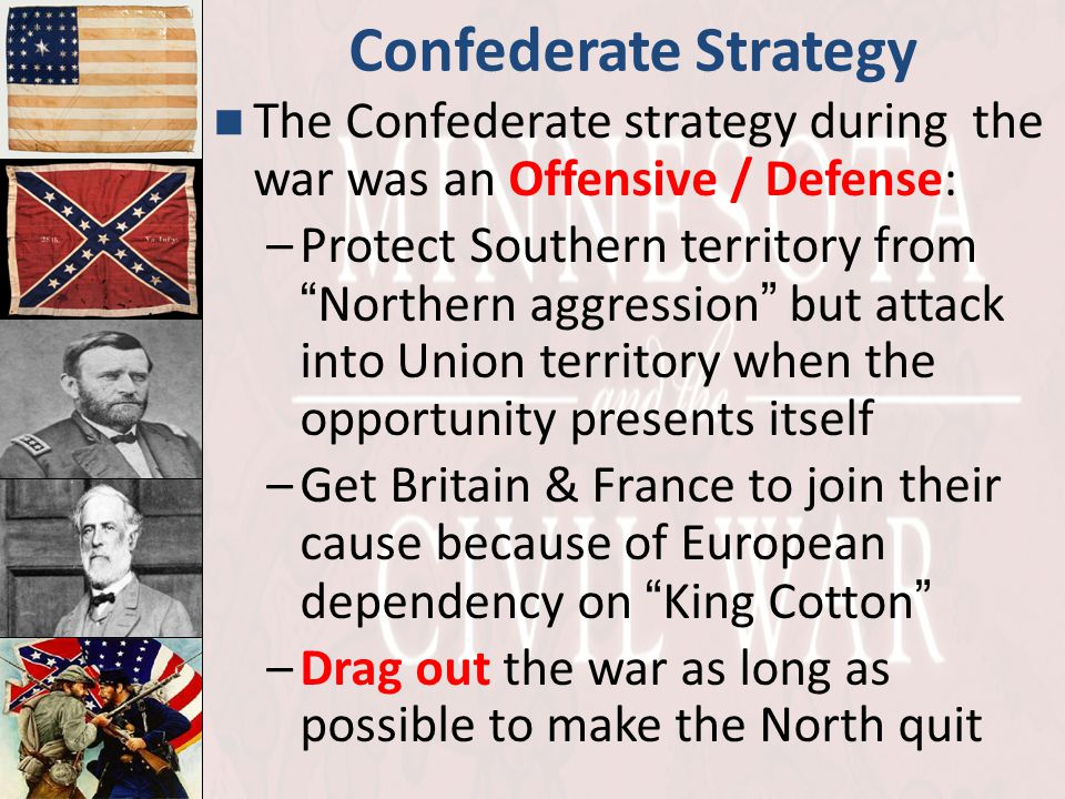 Confederate Strategy The Confederate strategy during the war was an Offensive / Defense:
