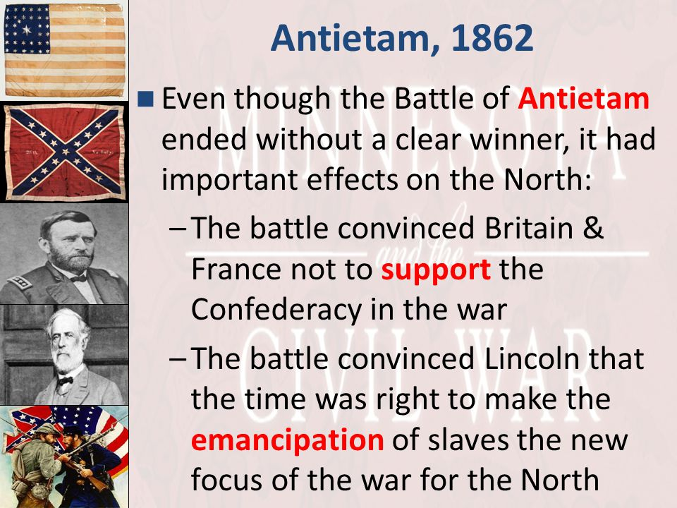 Antietam, 1862 Even though the Battle of Antietam ended without a clear winner, it had important effects on the North:
