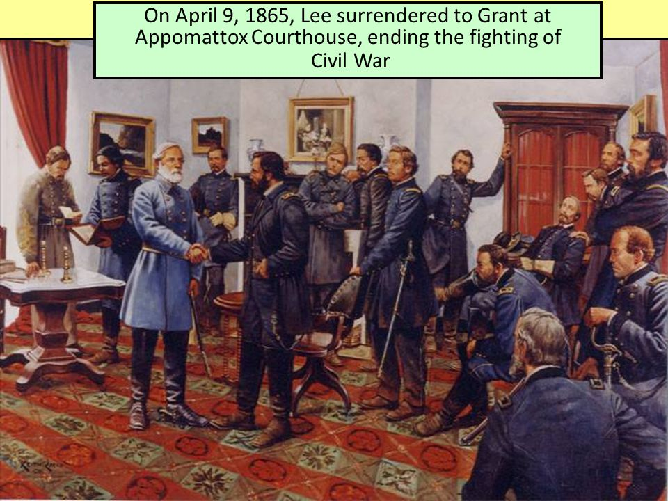 On April 9, 1865, Lee surrendered to Grant at Appomattox Courthouse, ending the fighting of