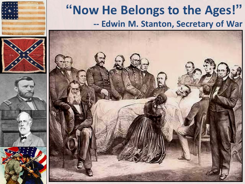 Now He Belongs to the Ages! -- Edwin M. Stanton, Secretary of War