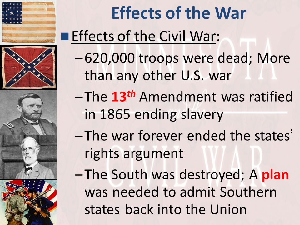 Effects of the War Effects of the Civil War: