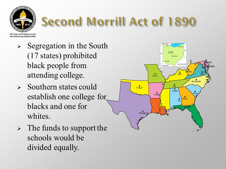 Second Morrill Act of 1890 Segregation in the South (17 states) prohibited black people from attending college.