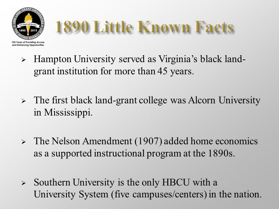 1890 Little Known Facts Hampton University served as Virginia's black land-grant institution for more than 45 years.
