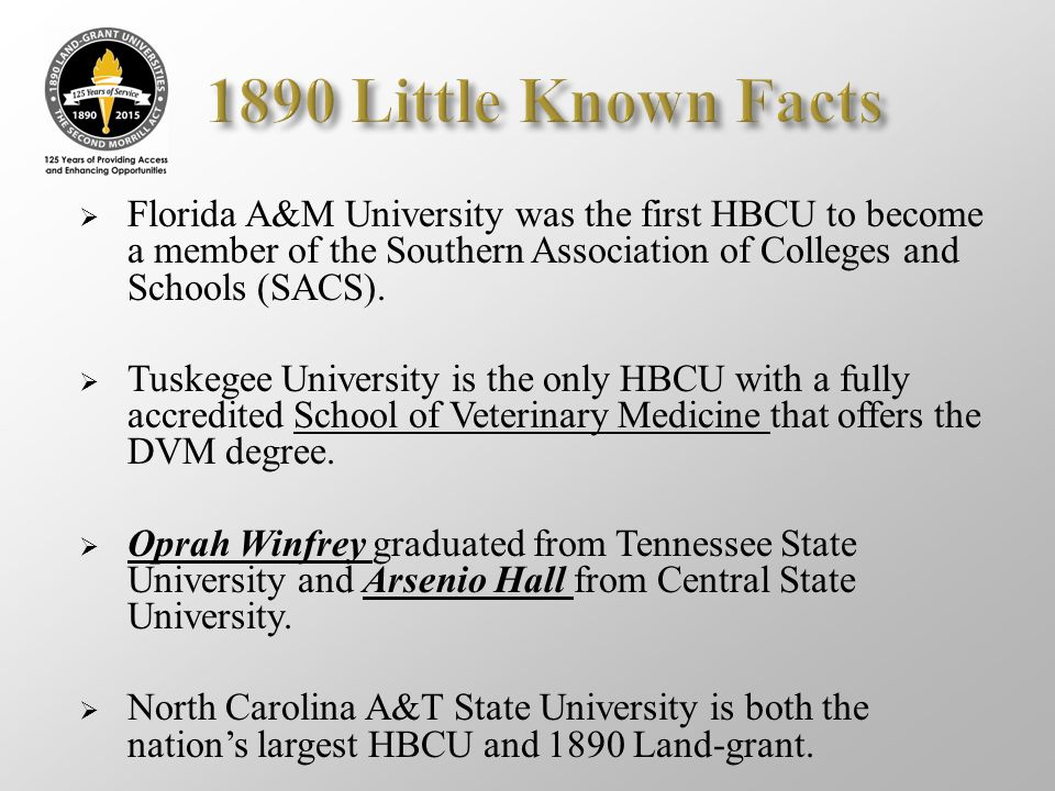 1890 Little Known Facts Florida A&M University was the first HBCU to become a member of the Southern Association of Colleges and Schools (SACS).
